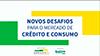 Novos Desafios no Mercado de Crédito e Consumo
